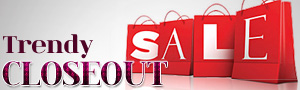 Trendy Closeout Sale